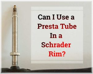 Read more about the article Can I Use a Presta Tube In a Schrader Rim?