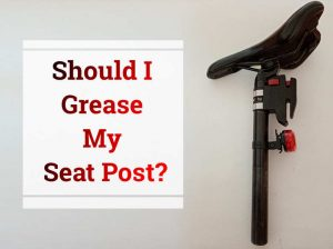 Read more about the article Should I Grease My Seat Post?