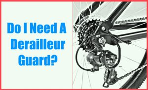 Read more about the article Do I Need a Derailleur Guard?