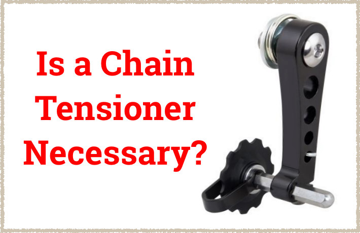 Read more about the article Is a Chain Tensioner Necessary?