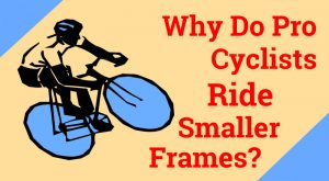 Read more about the article Why Do Pro Cyclists Ride Small Frames?
