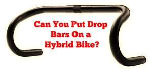 Read more about the article Can You Put Drop Bars On a Hybrid Bike?