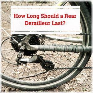 Read more about the article How Long Should a Rear Derailleur Last?