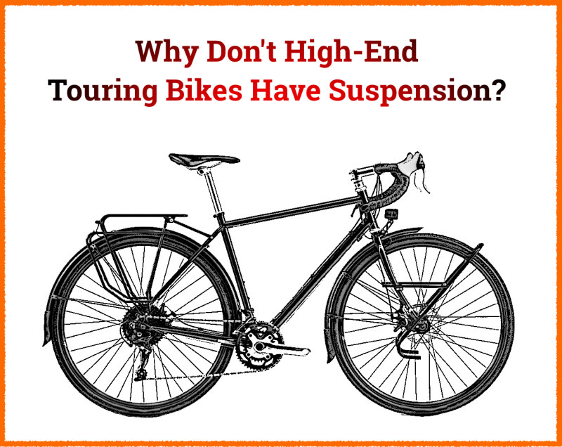 Read more about the article Why Don't Expensive Touring Bikes Have Suspension? (simple answer)