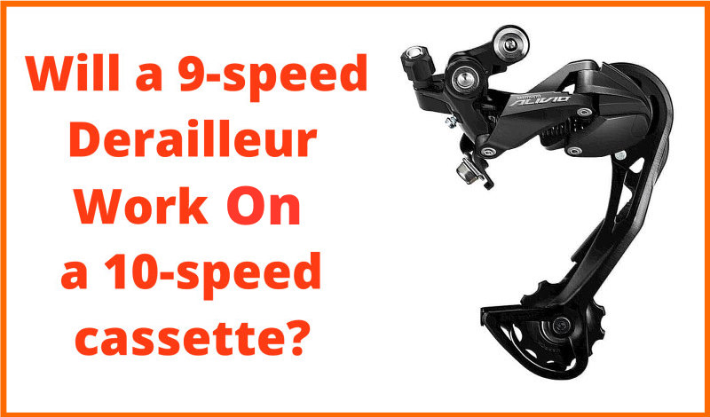 Read more about the article Will a 9-speed Derailleur Work On a 10-speed Cassette? (detailed explanation)