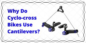 Read more about the article Why Do Cyclo-cross Bikes Use Cantilever Brakes?
