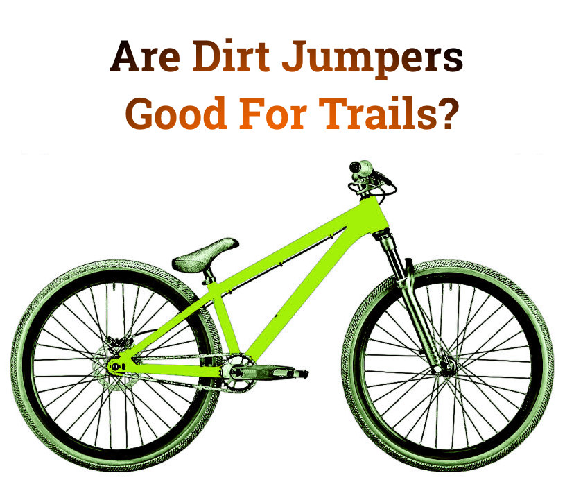 Read more about the article Are Dirt Jumpers Good For Trails?