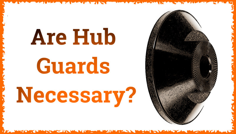 Read more about the article Are Hub Guards Necessary?