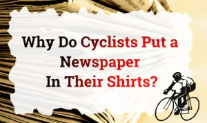 Read more about the article Why Do Cyclists Put a Newspaper In Their Shirts?