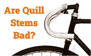 Read more about the article Are Quill Stems Bad?