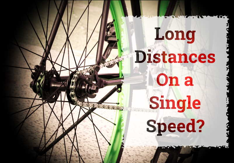 Read more about the article Are Single Speed Bikes Good For Long Distances?