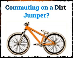 Read more about the article Commuting on a Dirt Jump Bike – Good or Crazy?
