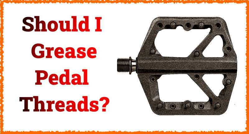 Read more about the article Should I Grease The Threads of My Bike Pedals?