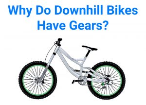 Read more about the article Why Do Downhill Bikes Have Gears?