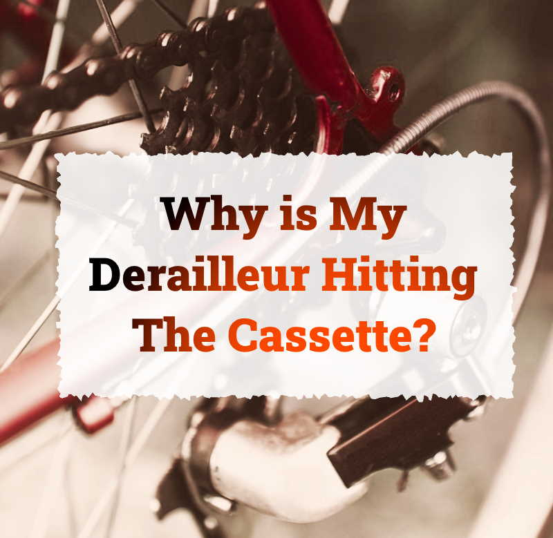 Read more about the article Why Is My Rear Derailleur Hitting The Cassette?