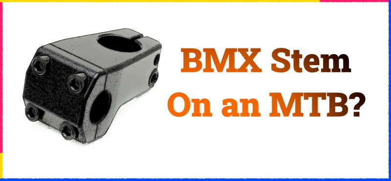 Read more about the article Can You Put a BMX Stem On an MTB?