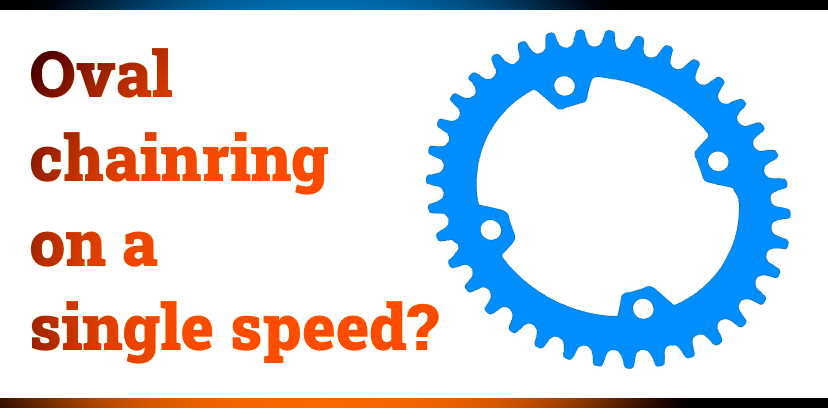 Read more about the article Can You Use an Oval Chainring On a Single Speed Bike?
