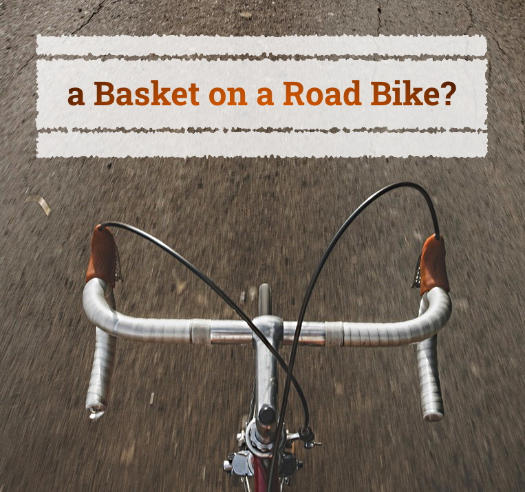 Read more about the article Can You Put a Basket On a Road Bike?