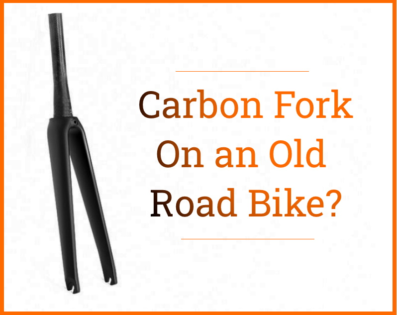 Read more about the article Can You Put a Carbon Fork On an Old Road Bike?