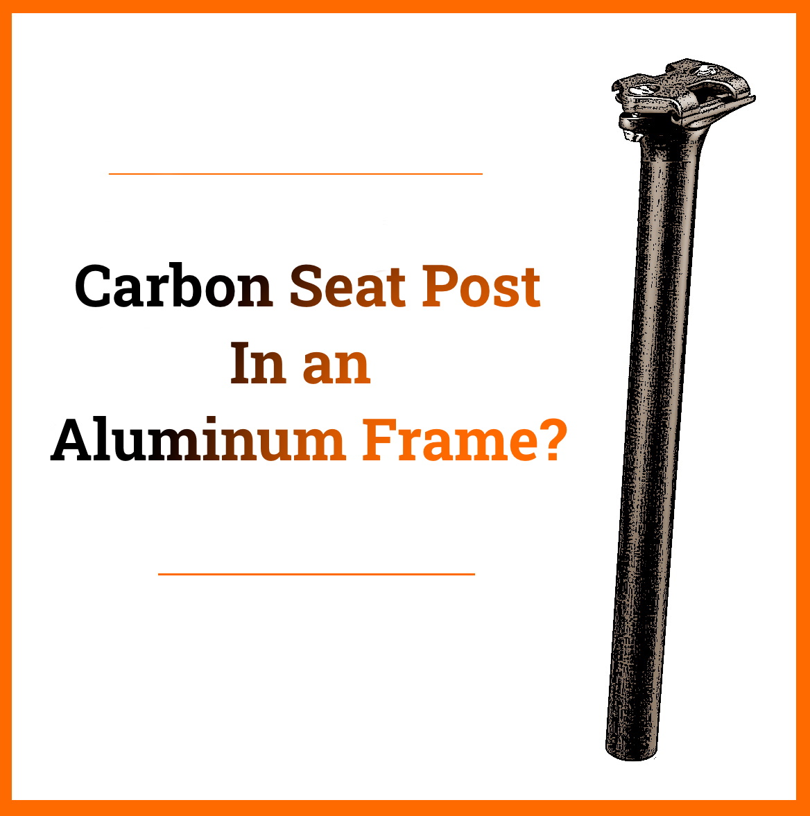 Read more about the article Can You Put a Carbon Seat Post In an Aluminum Frame?