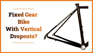 A Fixed Gear Bike With Vertical Dropouts – Is It Possible?