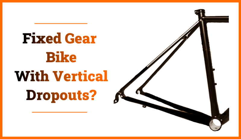 Read more about the article A Fixed Gear Bike With Vertical Dropouts – Is It Possible?