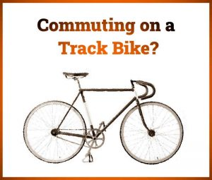 Read more about the article Are Track Bikes Good For Commuting?