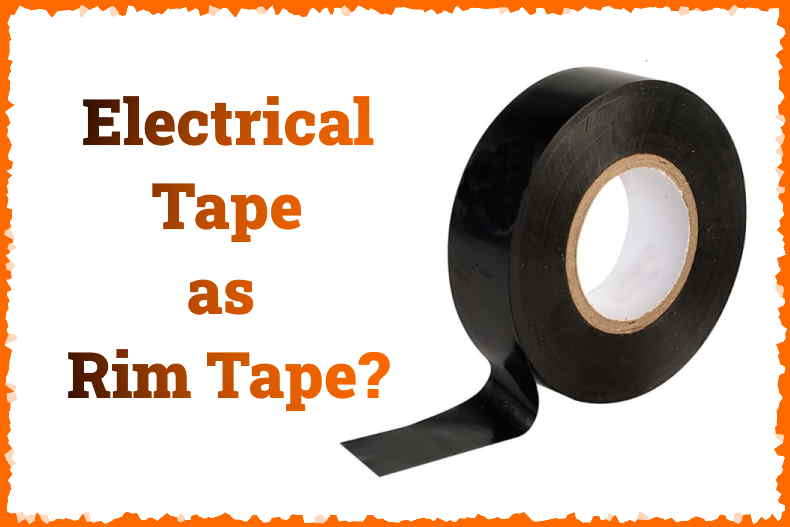 Read more about the article Can You Use Electrical Tape as Rim Tape?