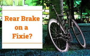 Read more about the article Is It Necessary To Have a Rear Brake On a Fixie?