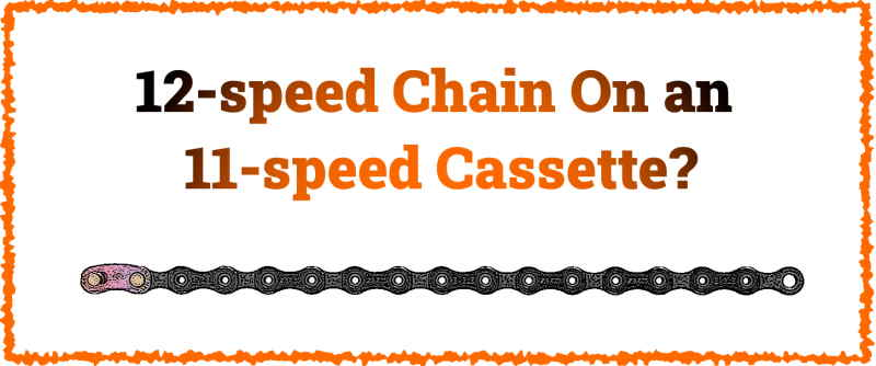 Read more about the article Can You Use a 12-Speed Chain on an 11-Speed Cassette?