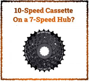 Read more about the article Can You Fit a 10-Speed Cassette On a 7-Speed Hub?