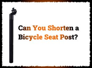 Read more about the article Can You Cut a Bicycle Seat Post? (Why, How, When)