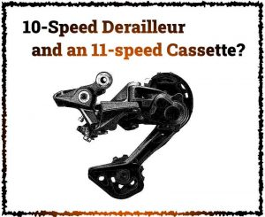 Read more about the article Do 10-speed Derailleurs Work With 11-speed Cassettes?