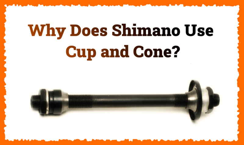 Read more about the article Why Does Shimano Use Cup and Cone?
