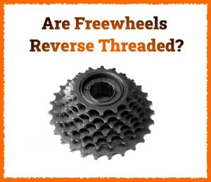 Read more about the article Are Freewheels Reverse Threaded?