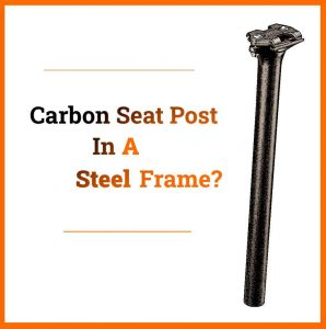 Read more about the article Can You Put a Carbon Seat Post In a Steel Frame?