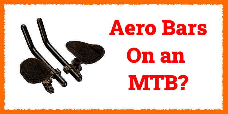 Read more about the article Can You Put Aero Bars on an MTB?