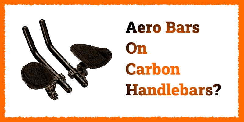 Read more about the article Can You Put Aero Bars on Carbon Handlebars?