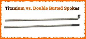 Read more about the article Titanium vs. Double Butted Spokes