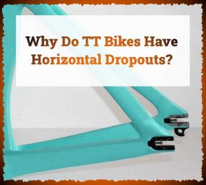 Read more about the article Why Do TT Bikes Have Horizontal Dropouts?