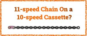 Read more about the article Can You Use an 11-speed Chain On a 10-speed Cassette?