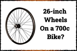 Read more about the article Can You Put 26-inch Wheels On a 700c Frame?
