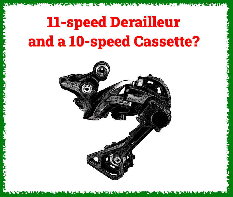 Read more about the article Can An 11-speed Derailleur Work With a 10-speed Cassette and Shifter?