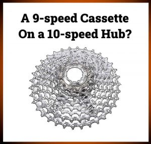 Read more about the article Can You Put a 9-speed Cassette On A 10-speed Hub?
