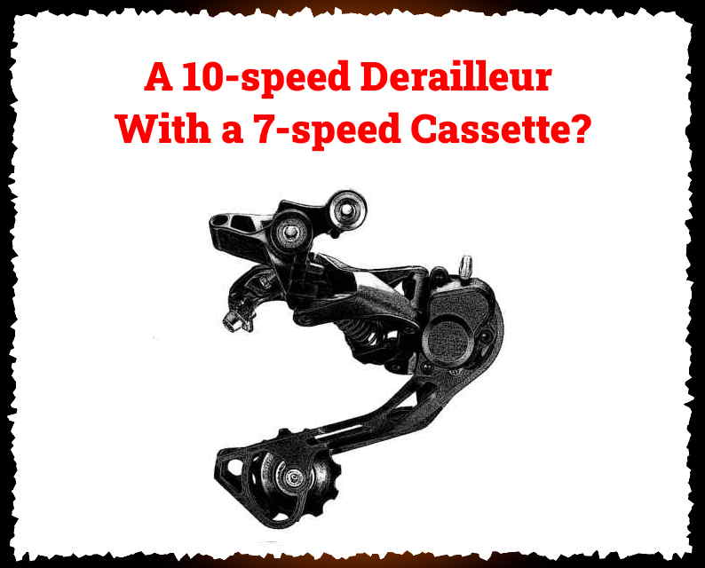 Read more about the article Can I Put a 10-speed Derailleur On a 7-speed Cassette?