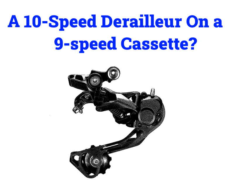 Read more about the article Can You Use a 10-speed Derailleur On a 9-speed Cassette?