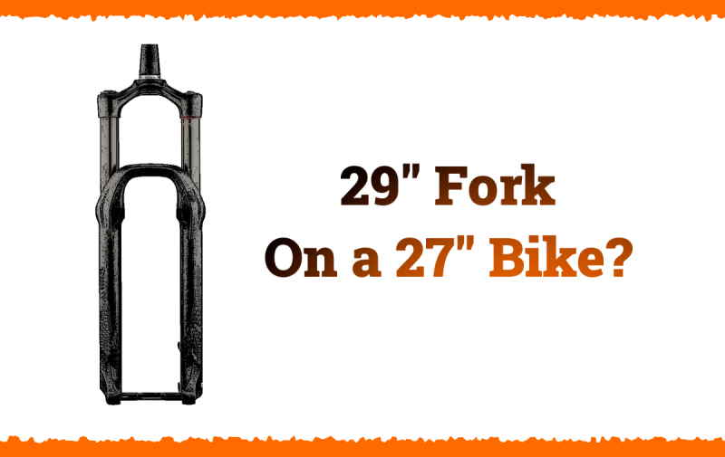 Read more about the article Can You Use a 29-inch Fork On a 27.5″ Bike?