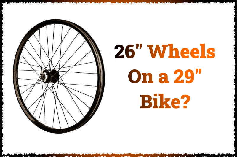 Read more about the article Can You Put 26″ Wheels On a 29″ Bike?