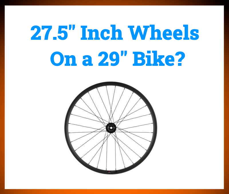 """Read more about the article Can You Put 27.5"""" Wheels On a 29"""" Fork and Frame?"""