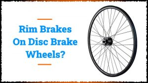 Read more about the article Can You Use Rim Brakes On Disc Wheels?
